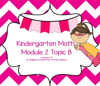 EngageNY Eureka Kindergarten Math Module 2 Topic (B) Lessons 6-8