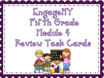 EngageNY Fifth Grade Module 4: Review Task Cards