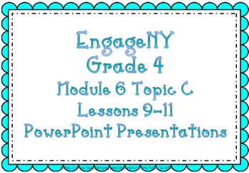 EngageNY Fourth Grade: Module 6 Topic C Lessons 9-11PPTs