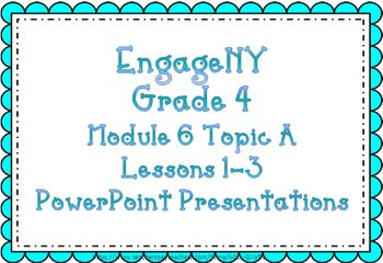 EngageNY Fourth Grade: Module 6 Topic A Lessons 1-3 PPTs