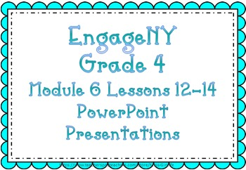 EngageNY PowerPoint Presentations Grade 4: Module 6 Topic D Lessons 12-14