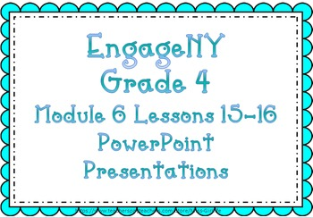 EngageNY PowerPoint Presentations Grade 4: Module 6 Topic E Lessons 15-16