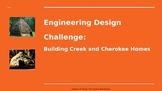 Engineering Design Challenge: Building Creek and Cherokee Homes