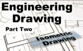 Engineering Drawing Part II:  Isometric Drawing