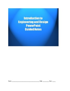 Introduction to Engineering and Design: Guided Notes to PP