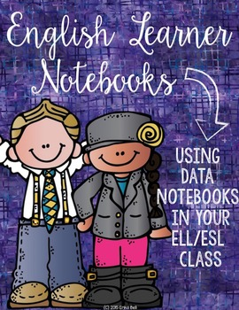 English Learner Notebook: Using Data Notebooks in Your ELL/ESL Class