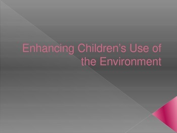 Enhancing Children's Use of the Environment