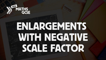 Enlargements With Negative Scale Factor - Complete Lesson