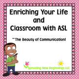 ASL ~Enriching Your Life & Classroom Using Amerian Sign Language