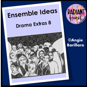 Drama Extras 8 Ensemble Ideas- Radiant Heart Publishing