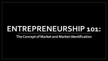 Entrepreneurship 101:  The Concept of Market and Market Identification Lesson
