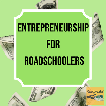 Entrepreneurship Project for Homeschool/Roadschool