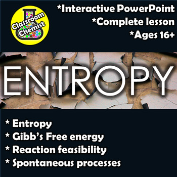Entropy, Spontaneous reactions, Gibb's Free Energy and Reaction Feasibility