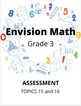 Envision Math Grade 3 Topic 15 & 16 Assessment