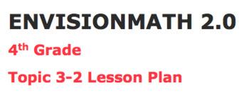 Envisions math 2.0 Topic 3-2 Lesson Plan 4th grade