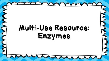 Enzymes - Multi-Use Resource