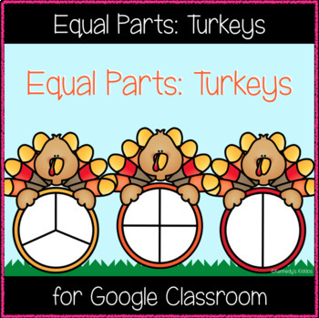 Equal Parts: Turkeys (Great for Google Classroom!)