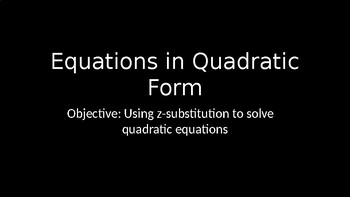 Equations in Quadratic Form - PowerPoint Lesson (6.4)