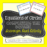 Equations of Circles Completing the Square Scavenger Hunt Activity