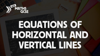 Equations of Horizontal & Vertical Lines - Complete Lesson