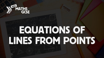 Equations of Lines From Points - Complete Lesson