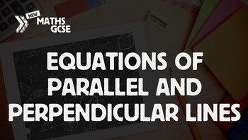 Equations of Parallel & Perpendicular Lines - Complete Lesson