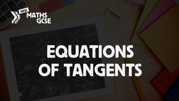 Equations of Tangents - Complete Lesson