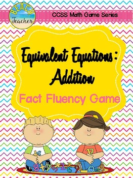 Equivalent Equations: Addition Fact Fluency Game 1.OA.6 & 1.OA.7