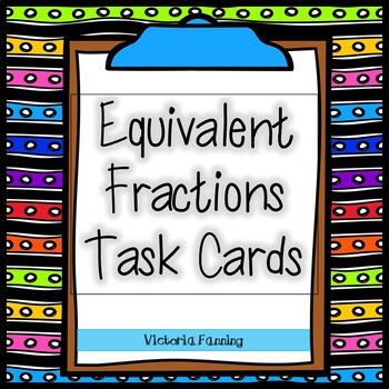Equivalent Fraction Task Cards:  Common Core Aligned 3.NF.3, 4.NF.1
