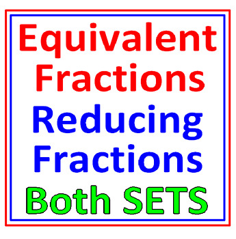Equivalent Fractions AND Reducing Fractions BOTH SETS (9 worksheets)