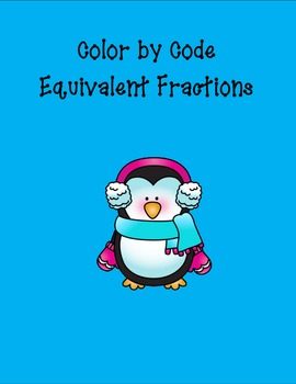 Equivalent Fractions : Color by Code (Winter Theme)