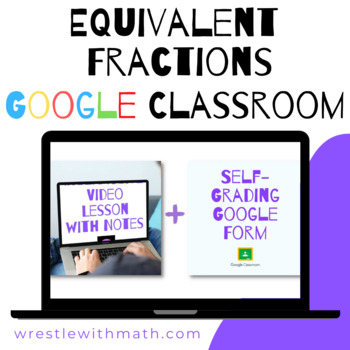 Equivalent Fractions - Google Form & Interactive Video Lesson!