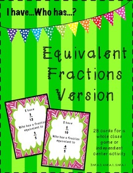 Equivalent Fractions: I Have Who Has Whole Class Game or C