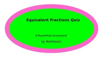 Equivalent Fractions Quiz:  A PowerPoint Assessment