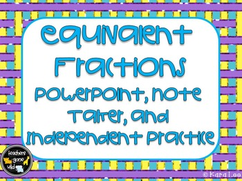 Equivalent Fractions PowerPoint, Note Taker, and Independent Practice