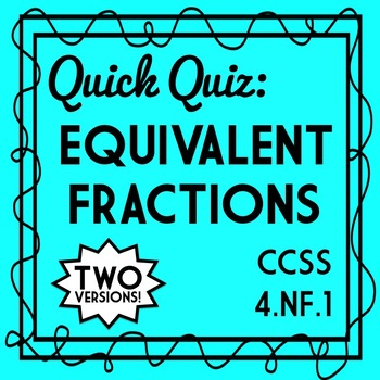 FREEBIE: Equivalent Fractions Quiz, Fourth Grade 4.NF.1 Assessment, 2 Versions!