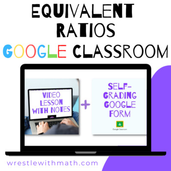 Equivalent Ratios - (Google Form & Video Lesson!)