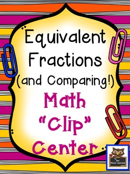 Equivalent and Comparing Fractions Clip Center Fun!