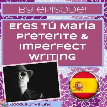 Eres tú María Preterite/Imperfect Writing Tasks