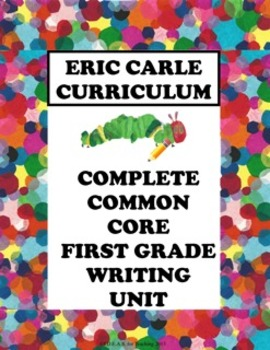 Eric Carle Writing Unit (Every 1st Grade Common Core Writing Standard)