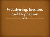 Erosion, Weathering, and Deposition PowerPoint