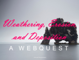 Weathering, Erosion, and Deposition Webquest (Geology and