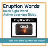 Eruption Words!   Sight Word Game   Active Learning Slides   No Prep