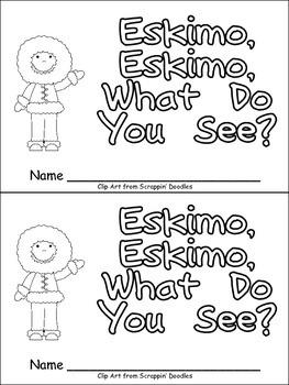 Eskimo, Eskimo What Do You See Emergent Reader Kindergarte