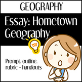 Essay: My Hometown Geography (Outlines, Organizers, Rubric