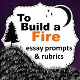 To Build a Fire: Essay Prompts & Rubrics