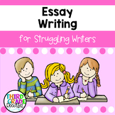 Essay Writing for Struggling Writers - Distance Learning Packet