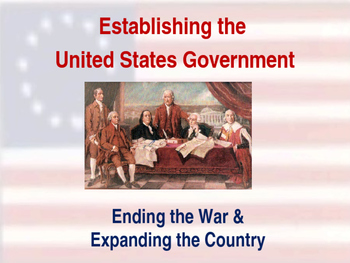 Establishing the US Government - Ending the War & Expandin