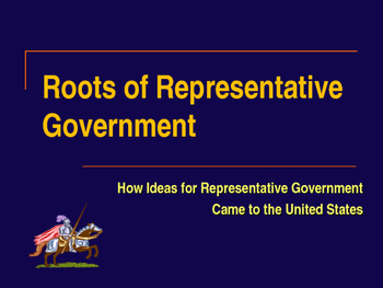Establishing the US Government  - Roots of Representative