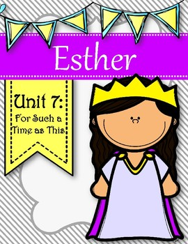 Esther Kids Bible Study Unit. Unit 7- For Such a Time as This